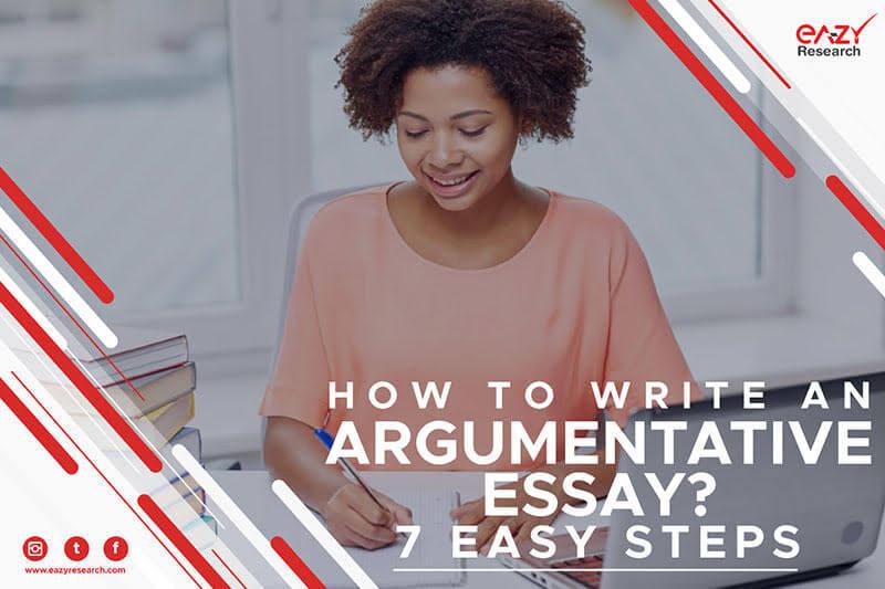 How to write an Argumentative Essay? - 7 Easy Steps